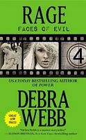 Rage by Debra Webb - Faces Of Evil. When Jess Harris moved back to her Alabama hometown, she thought she'd left her past behind her. But the blood bath the new Major Crimes deputy chief finds at a murder scene is beyond even the savagery of Eric Spears, the serial killer who now haunts Jess's life with terrifying text messages. Amid eerie echoes of the Charles Manson massacre, Jess investigates the dismemberment of a cop's wife while her baby lay sleeping down the hall.