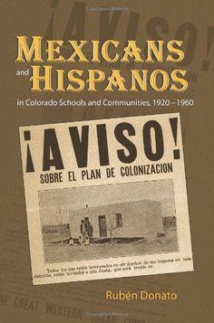 Mexicans and Hispanos in Colorado Schools and Communities, 1920-1960 by Ruben Donato http://www.amazon.com/dp/0791469689/ref=cm_sw_r_pi_dp_gfenub1W4BGTX