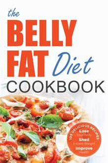 The Belly Fat Diet Cookbook: 105 Easy and Delicious Recipes to Lose Your Belly, Shed Excess Weight, Improve Health by John Chatham. #Kobo #eBook