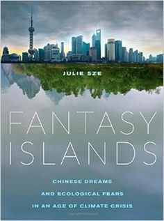 Book Review: Fantasy Islands: Chinese dreams and ecological fears in an age of climate crisis by Julie Sze | LSE Review of Books