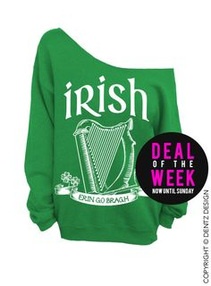 Irish - Erin Go Bragh - St. Patricks Day - Green Slouchy Oversized Sweatshirt   (This listing is for the *GREEN* sweatshirt only! Each color has its
