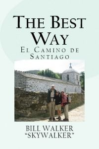 """The Best Way, El Camino De Santiago"" Bill Walker ""Skywalker""  #book.  ""In spite of their Gallic annoyances, it's hard to escape the conclusion the French are a little bit special."" The Best Way #Camino #BillWalker"
