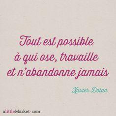 Tout est possible à qui ose, travaille et n'abandonne jamais... Xavier Dolan