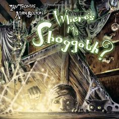 Where's My Shoggoth? by Ian Thomas. $9.12. 56 pages. Publication: October 9, 2012. Publisher: Archaia Entertainment, LLC (October 9, 2012)