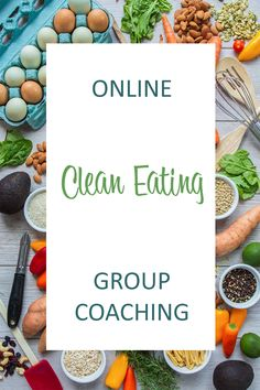 Clean eating, group coaching, step-by-step program, accountability, community, functional health, health and wellness, whole foods, diet support, healthy eating