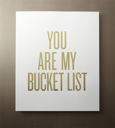 You Are My Bucket List Print   This 'You Are My Bucket List' art print is handmade from archi...   Posters