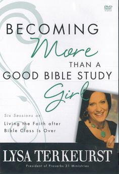 "Lysa TerKeurst ""Becoming More Than A Good Bible Study Girl"""