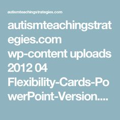 autismteachingstrategies.com wp-content uploads 2012 04 Flexibility-Cards-PowerPoint-Version.pptx