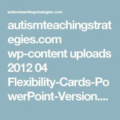 autismteachingstrategies.com wp-content uploads 2012 04 Flexibility-Cards-PowerPoint-Version.pptx