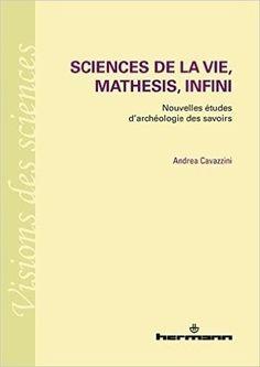 Andrea Cavazzini : Sciences de la vie, mathesis, infini. Nouvelles études d archéologie des savoirs