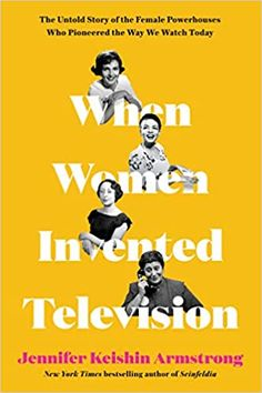 When Women Invented Television: The Untold Story of the Female Powerhouses Who Pioneered the Way We Watch Today by Jennifer Keishin Armstrong Good New Books, This Book, We Watch, History Of Television, Betty White, First Tv, Popular Culture, Bestselling Author, Inventions