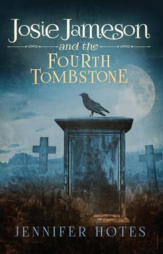"""Josie Jameson And The Fourth Tombstone""  ***  Jennifer Hotes  (2015)"