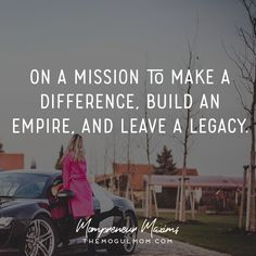 Inspiring quotes on life and business for Mompreneurs | The Mogul Mom | WAHM quote | Marketing quote | Business quote | make a difference, build empire, leave legacy