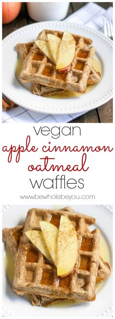 Vegan Apple Cinnamon Oatmeal Waffles. Be Whole. Be You.
