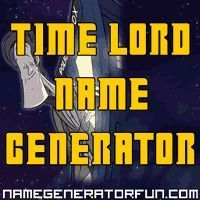 The Time Lord Name Generator: Your Doctor Who Name - GUYS IT GENERATES YOUR DOCTOR WHO NAME!!! http://timelord.namegeneratorfun.com