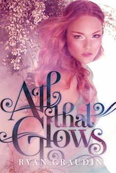 All That glows by Ryan Graudin book trailer