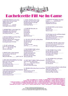 This is a FREE bachelorette party game. Just download and print a Fill Me In Game Sheet for each guest. The object of the game is to fill in the missing word to each of the romantic songs. Whoever has the most correct answers wins!
