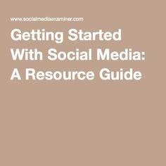 Getting Started With Social Media: A Resource Guide