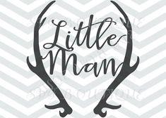 LIttle Man SVG CUT File, Baby Boy SVG File, Antler Deer, Toddler, Cutting File, png, Cricut, Silhouette, Iron On Vinyl, Toddler Antlers