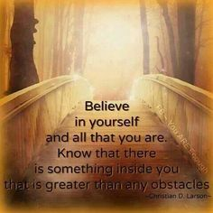 There is something inside you greater than you could ever imagine