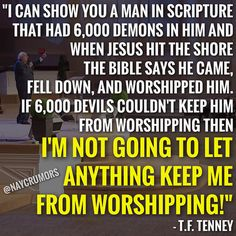"""""""I'm not going to let anything keep me from worshipping!"""""""