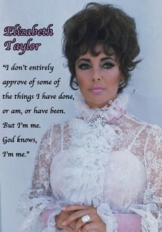 """""""I don't entirely approve of some of the things I have done, or am, or have been. God knows, I'm me. Beautiful Celebrities, Most Beautiful Women, Beautiful People, Elizabeth Taylor Quotes, Phoebe Cates, Helen Mirren, Retro Hairstyles, Hollywood Stars, Movie Stars"""