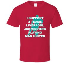 I Support Liverpool Fc And Whoevers Playing Man United Sports Fan T Shirt Man United, Shirt Price, Liverpool Fc, Shirt Style, Cool Designs, Soccer, The Unit, Fan, Hoodies