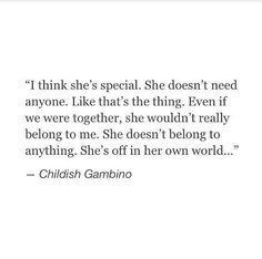 I think she's special. She doesn't need anyone.