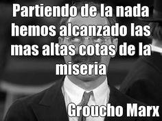 Partiendo de la nada hemos alcanzado las mas altas cotas de la miseria Groucho Marx (courtesy of @Pinstamatic http://pinstamatic.com)