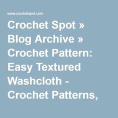 Crochet Spot » Blog Archive » Crochet Pattern: Easy Textured Washcloth - Crochet Patterns, Tutorials and News