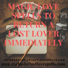 Magic love spells to return a lost lover immediately are so real and strong. These spells work amazingly to make you the person you think you should be.