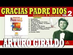 Gracias Padre Dios - Arturo Giraldo Jr.   Álbum Completo (1995)