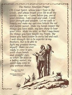Native American... I cry when I read this because of the sincerity of the pure heart from which it grew. I weep because no longer do the leaders (of the world) have pure hearts. I grieve for the balance and grace that has been lost!