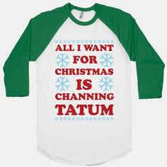 All I Want for Christmas is Channing Tatum | HUMAN | T-Shirts, Tanks, Sweatshirts and Hoodies