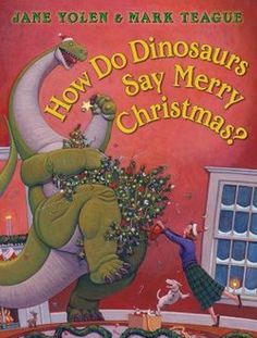 Sprout's Bookshelf: 12 Days of Christmas Picture Books - How Do Dinosaurs Say Merry Christmas? by Jane Yolen