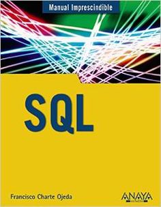 SQL// Francisco Charte Ojeda. http://kmelot.biblioteca.udc.es/search~S1*gag/?searchtype=i&searcharg=9788441536098&searchscope=1&sortdropdown=-&SORT=D&extended=1&SUBMIT=Busca&searchlimits=&searchorigarg=i9788441535992