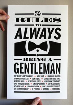 Rules to being a Gentleman - every household should have this in it, for the boys as a reminder, and what the girls should be looking for!