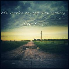 His Mercies Are New Every Morning | Scriptures & Pictures | Pinterest