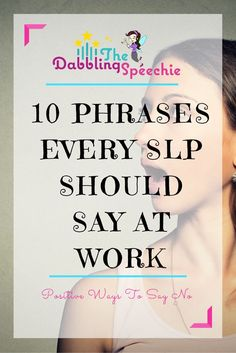 10 phrases every slp should say at work to help them say NO when they can't commit to something. #slpeeps #dabblingslp
