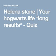 Helena stone | Your hogwarts life *long results* - Quiz