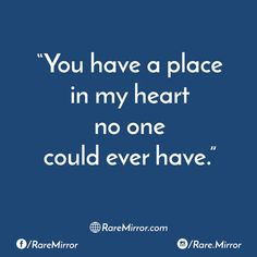 You have a place no one else has
