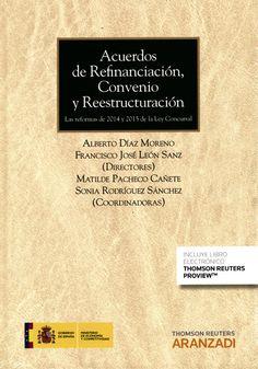 Acuerdos de refinanciación, convenio y reestructuración : las reformas de 2014 y 2015 de la Ley concursal.     Aranzadi-Thomson Reuters, 2015