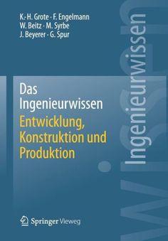 Das Ingenieurwissen: Entwicklung, Konstruktion und Produktion