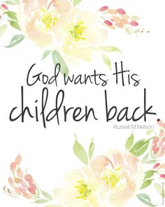 "President Russell M. Nelson: ""God wants His children back."" #ldsconf #lds #quotes"