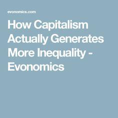How Capitalism Actually Generates More Inequality - Evonomics