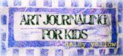 Art Journaling for Kids, Tweens, Teens