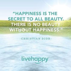 """Happiness is the secret to all beauty. There is no beauty without happiness."" - Christian Dior  http://www.harvekeronline.com/lifemakeoversystem/"