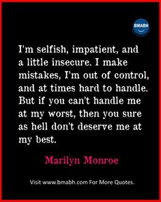 Famous inspirational Marilyn Monroe Quotes images from  www.bmabh.com- if you can't handle me at my worst, then you sure as hell don't deserve me at my best.