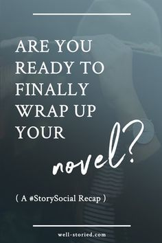 How to Finally Wrap Up Your Novel Project (a #StorySocial recap)