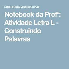 Notebook da Profª: Atividade Letra L - Construindo Palavras